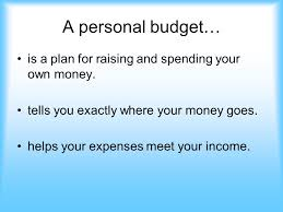 How To Plan A Personal Budget Personal Budgets A Personal Budget Is A Plan For Raising And
