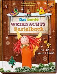 Das Bunte Weihnachts Bastelbuch Für Die Ganze Familie