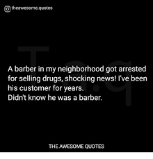 Barber Quotes Adorable Otheawesomequotes A Barber In My Neighborhood Got Arrested For
