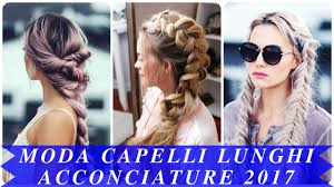 Moda Capelli Lunghi Acconciature 2017 Youtube