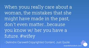 Future Wifey Quotes When Youu Really Care About A Woman The Mistakes That She Might 22