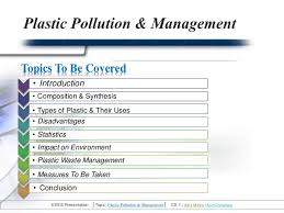 plastic pollution presentation by ankitmishra topics to be covered bull introduction bull composition synthesis bull types of plastic their