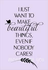 Make Beautiful Quotes Best of Wall Decal Quote 'I Just Want To Make Beautiful Things Even If