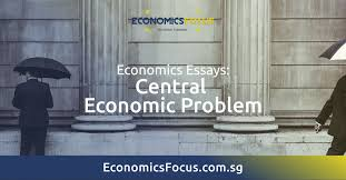 central economic problem economics tuition economics focus  central economic problem economics tuition economics focus singapore