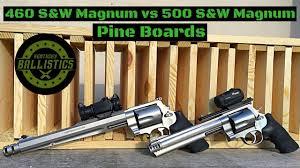 460 S W Magnum Vs 500 S W Magnum Vs Pine Boards