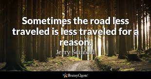 Seinfeld Quotes Inspiration Sometimes The Road Less Traveled Is Less Traveled For A Reason