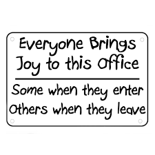 inspirational signs for office. Everyone Brings Joy To This Office Sign Wall Quotes Funny Work . Inspirational Signs For E