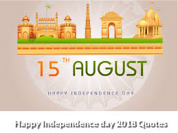 Happy Independence Day 2018 Quotes Wishes Quotes For 15 August