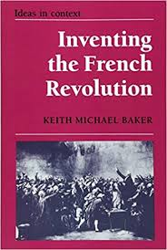 inventing the french revolution ` essays on french political  inventing the french revolution ` essays on french political culture in the eighteenth century ideas in context keith michael baker 9780521385787