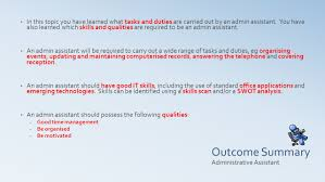administrative practices outcome 1 1 tasks skills and qualities motivated administrative assistant outcome summary in this topic you have learned what tasks and duties are carried out by