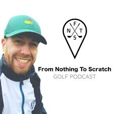 From Nothing To Scratch - Golf Podcast