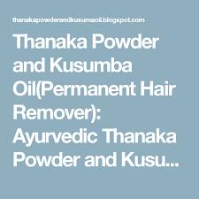 thanaka powder and kusumba oil permanent hair remover ayurvedic thanaka powder and kusumba oil from burma
