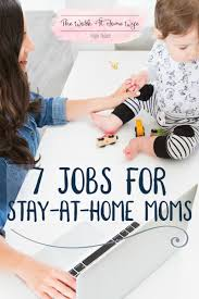 writing jobs for work from home moms while being a stay at home mom can be the most rewarding job in the world
