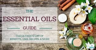 Essential Oils Guide The Ultimate List Of Benefits Uses