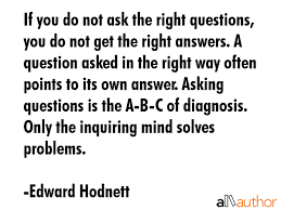 Quotes About Asking Questions Adorable If You Do Not Ask The Right Questions You Quote