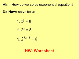 1 x3 8 hw worksheet aim how do we solve exponential equation