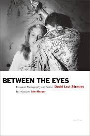 com david levi strauss between the eyes essays on  com david levi strauss between the eyes essays on photography and politics 9781597112147 david levi strauss john berger books