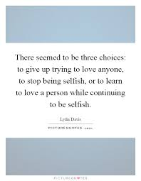 Love Choices Quotes Classy There Seemed To Be Three Choices To Give Up Trying To Love