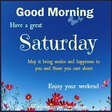 Weekend Good Morning Quotes Best of Good Morning Have A Great Saturday Enjoy The Weekend Weekend Good