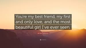 "You Are The Most Beautiful Girl Quotes Best Of James Patterson Quote ""You're My Best Friend My First And Only"