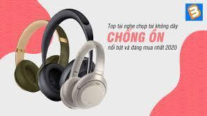 Review] top tai nghe chụp tai không dây chống ồn nổi bật và đáng mua nhất  2020