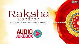 Raksha Bandhan Audio Jukebox Bollywood Raksha Bandhan Songs