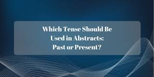 which tense should be used in abstracts past or present  writing tips which tense to use in the abstract of a research paper