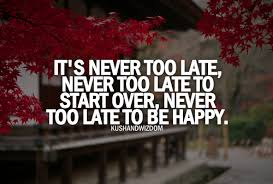It's Never Too Late Quotes Delectable Quotes About It Is Never Too Late 48 Quotes