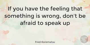 Fred Korematsu Quotes Simple Fred Korematsu If You Have The Feeling That Something Is Wrong Don
