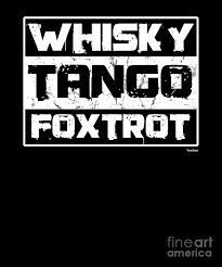 Spell tango using the phonetic alphabet. Wtf Whisky Tango Foxtrot Military Nato Phonetic Alphabet Digital Art By Thomas Larch