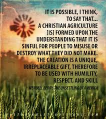 wendell berry archives sustainable traditions wendell berry christian agriculture quote