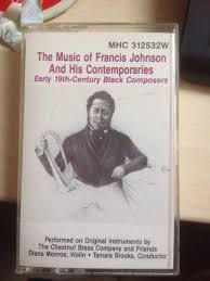 The Chestnut Brass Company And Friends* - The Music Of Francis Johnson And  His Contemporaries: Early 19th Century Black Composers (1990, Cassette)    Discogs