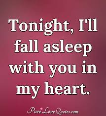 Tonight Ill Fall Asleep With You In My Heart Purelovequotes