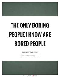 boring people quotes. the only boring people i know are bored picture quote #1 quotes o