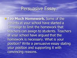 persuasive essay on why we should have less homework defending persuasive essay on why we should have less homework