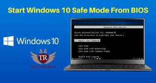 windows 10 safe mode how to start windows 10 safe mode from bios solved