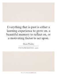 Beautiful Past Quotes Best Of Everything That Is Past Is Either A Learning Experience To Grow