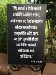 Mutual Weirdness on Pinterest | Dr Suess Quotes, Trust Quotes ...