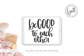 Create one of a kind projects beautiful hand lettered svgs, created by our talented designers! Be Good To Each Other Graphic By Beckmccormick Creative Fabrica Hand Lettering Hand Lettered Svg Lettering