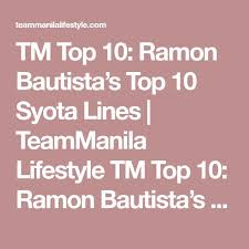 best filipino culture ideas culture  tm top 10 ramon bautista s top 10 syota lines teammanila lifestyle tm top 10