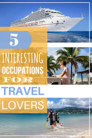 interesting occupations for travel lovers goats on the road 5 interesting occupations for travel lovers