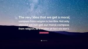 "Religion Quotes Extraordinary Richard Dawkins Quote ""The Very Idea That We Get A Moral Compass"
