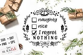 I'm the reason santa has a naughty list svg cut file $ 2.00 $ 0.00. Blackcats Svg Holiday Collection By Thehungryjpeg Thehungryjpeg Com Naughty Nice I Regret Nothing Holiday Collection