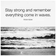 Waves Quotes Delectable Stay Strong And Remember Everything Come In Waves Quote