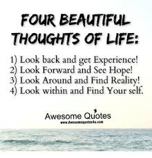 Looking Beautiful Quotes Best of FOUR BEAUTIFUL THOUGHTS OF LIFE 244 Look Back And Get Experience 24