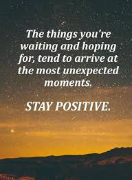 Unexpected Quotes Gorgeous Positive Quotes The Most Unexpected Moments Stay Positive BoomSumo