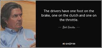 Brake Quotes Enchanting Bob Varsha Quote The Drivers Have One Foot On The Brake One On