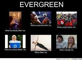 EVERGREEN... - Meme Generator What i do via Relatably.com