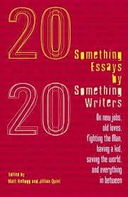 Twentysomething Essays By Twentysomething Writers By Matt Kellogg
