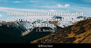 Jk Rowling Quotes Inspiration It Is Our Choices That Show What We Truly Are Far More Than Our